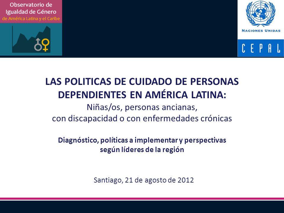 LAS POLITICAS DE CUIDADO DE PERSONAS DEPENDIENTES EN AMÉRICA LATINA: Niñas/os, personas ancianas, con discapacidad o con enfermedades crónicas Diagnós