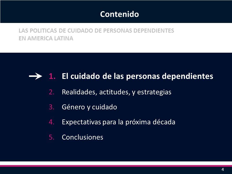 1.El cuidado de las personas dependientes 2.Realidades, actitudes, y estrategias 3.Género y cuidado 4.Expectativas para la próxima década 5.Conclusion