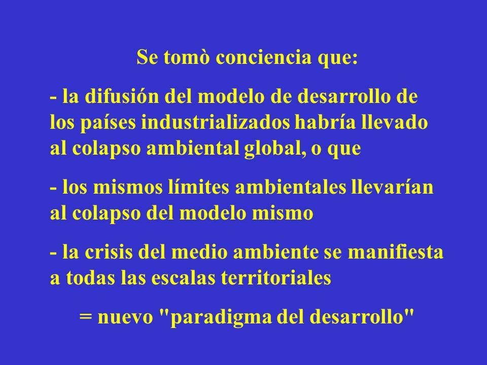 Se tomò conciencia que: - la difusión del modelo de desarrollo de los países industrializados habría llevado al colapso ambiental global, o que - los