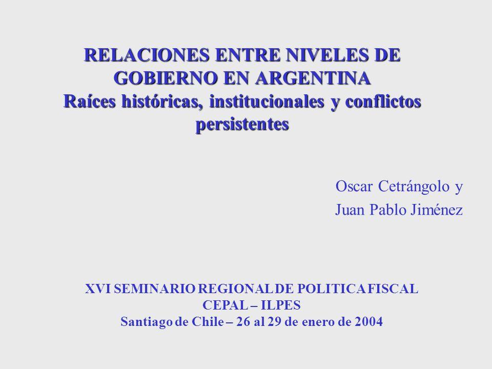 RELACIONES ENTRE NIVELES DE GOBIERNO EN ARGENTINA Raíces históricas, institucionales y conflictos persistentes Oscar Cetrángolo y Juan Pablo Jiménez X
