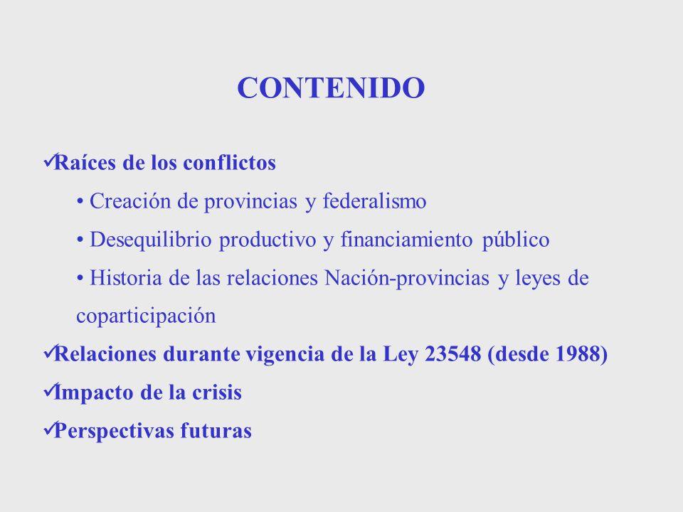 CONTENIDO Raíces de los conflictos Creación de provincias y federalismo Desequilibrio productivo y financiamiento público Historia de las relaciones N
