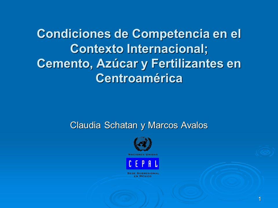 1 Condiciones de Competencia en el Contexto Internacional; Cemento, Azúcar y Fertilizantes en Centroamérica Claudia Schatan y Marcos Avalos
