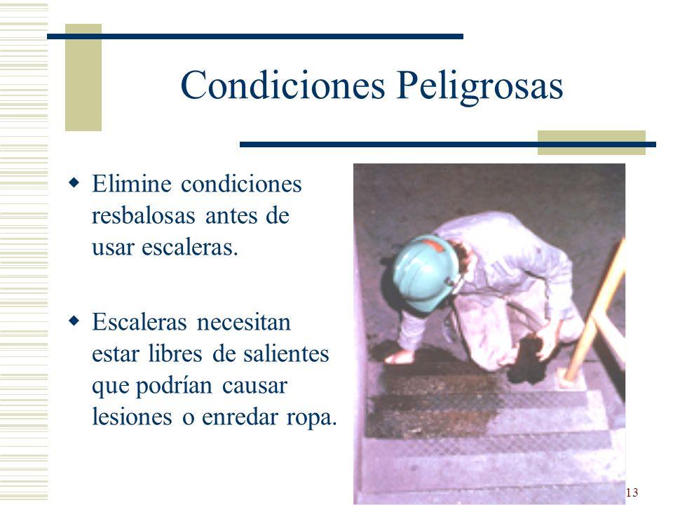 13 Condiciones Peligrosas Elimine condiciones resbalosas antes de usar escaleras. Escaleras necesitan estar libres de salientes que podrían causar les