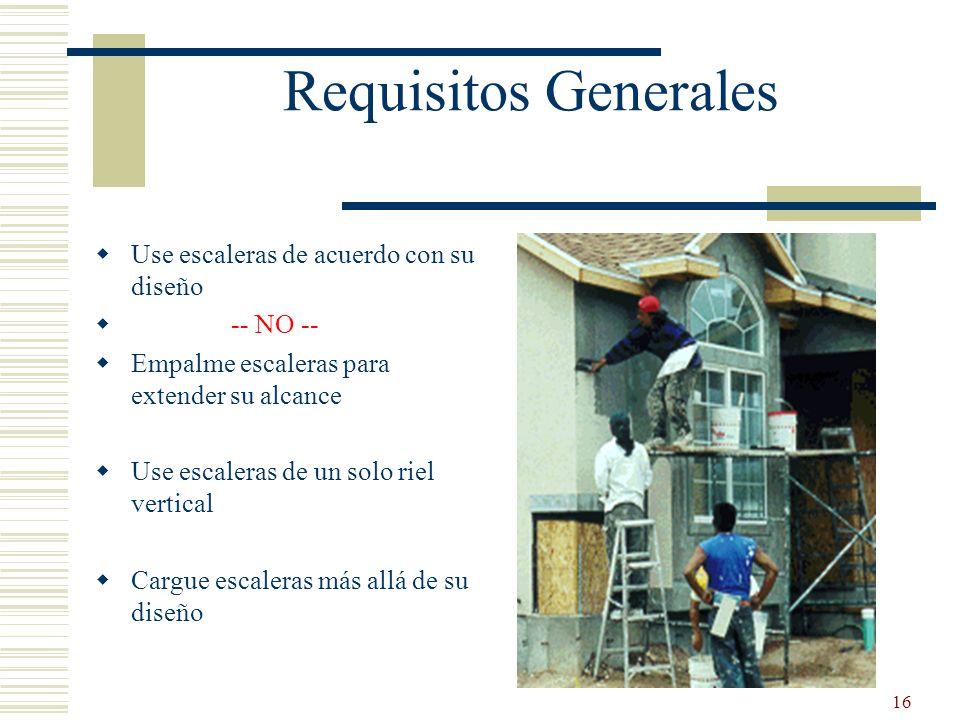 16 Requisitos Generales Use escaleras de acuerdo con su diseño -- NO -- Empalme escaleras para extender su alcance Use escaleras de un solo riel verti