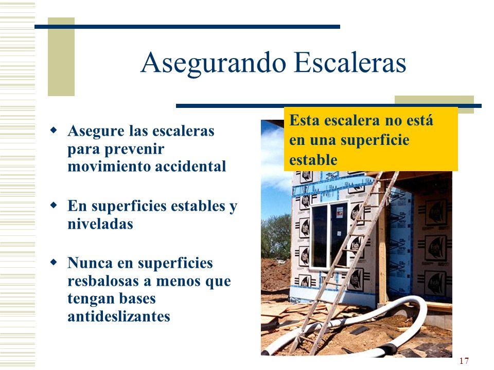 17 Asegurando Escaleras Asegure las escaleras para prevenir movimiento accidental En superficies estables y niveladas Nunca en superficies resbalosas