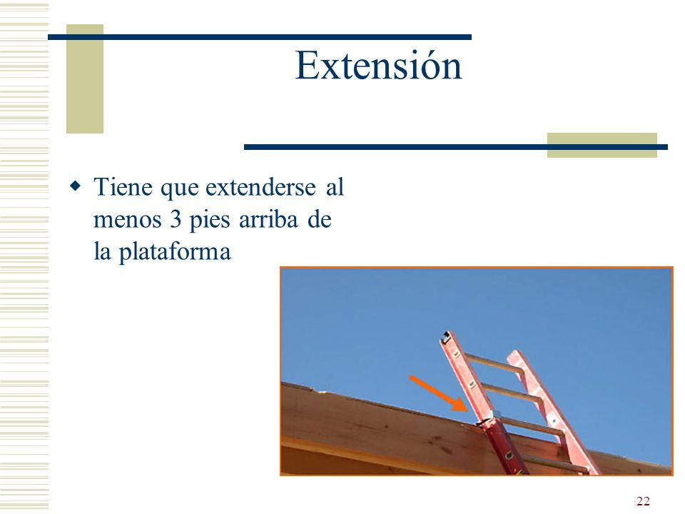 22 Extensión Tiene que extenderse al menos 3 pies arriba de la plataforma