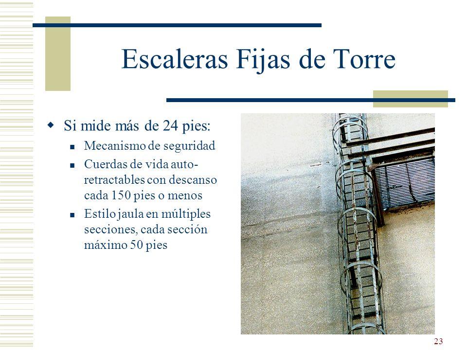 23 Escaleras Fijas de Torre Si mide más de 24 pies: Mecanismo de seguridad Cuerdas de vida auto- retractables con descanso cada 150 pies o menos Estil