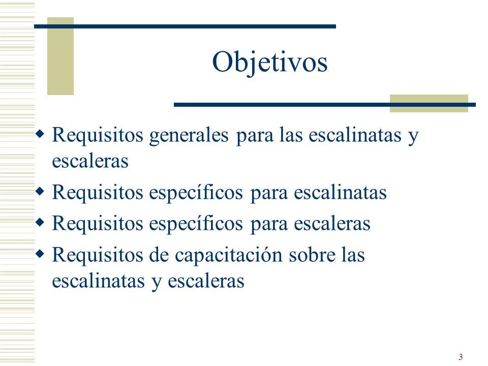 3 Objetivos Requisitos generales para las escalinatas y escaleras Requisitos específicos para escalinatas Requisitos específicos para escaleras Requis