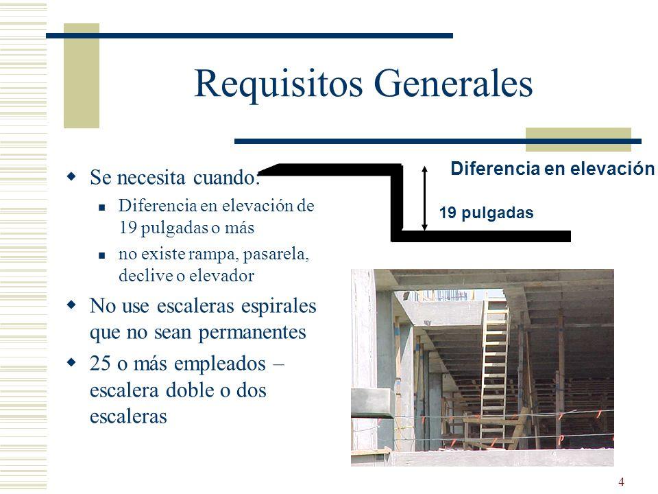 4 Requisitos Generales Se necesita cuando: Diferencia en elevación de 19 pulgadas o más no existe rampa, pasarela, declive o elevador No use escaleras