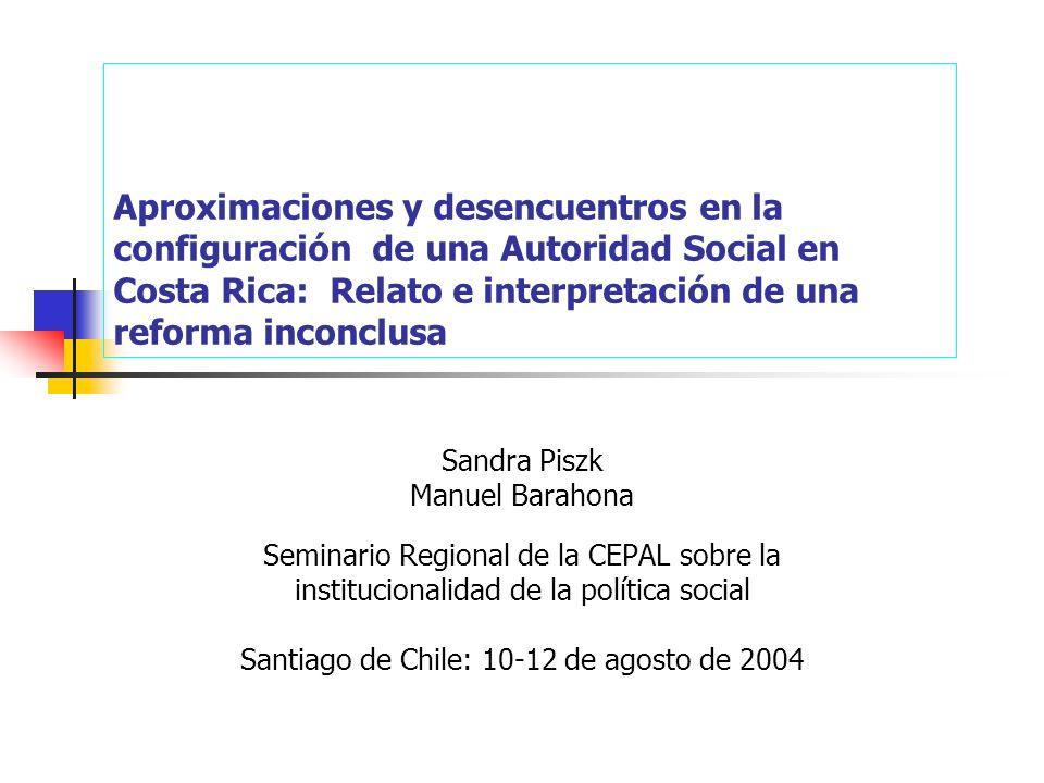 Aproximaciones y desencuentros en la configuración de una Autoridad Social en Costa Rica: Relato e interpretación de una reforma inconclusa Sandra Pis