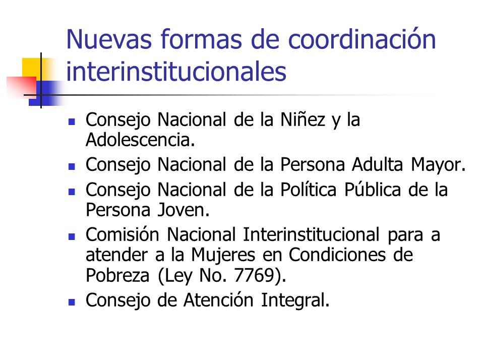 Nuevas formas de coordinación interinstitucionales Consejo Nacional de la Niñez y la Adolescencia. Consejo Nacional de la Persona Adulta Mayor. Consej