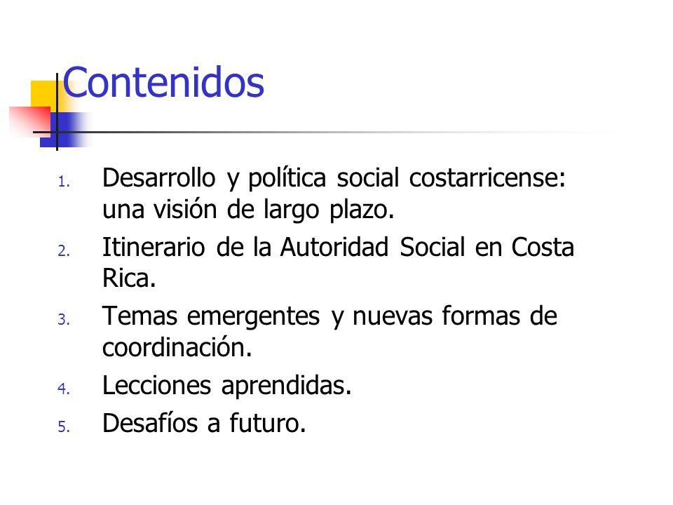 Contenidos 1. Desarrollo y política social costarricense: una visión de largo plazo. 2. Itinerario de la Autoridad Social en Costa Rica. 3. Temas emer