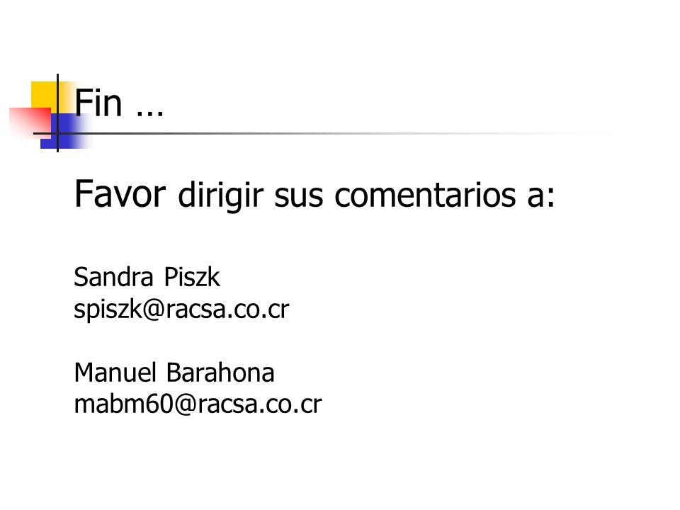 Fin … Favor dirigir sus comentarios a: Sandra Piszk spiszk@racsa.co.cr Manuel Barahona mabm60@racsa.co.cr