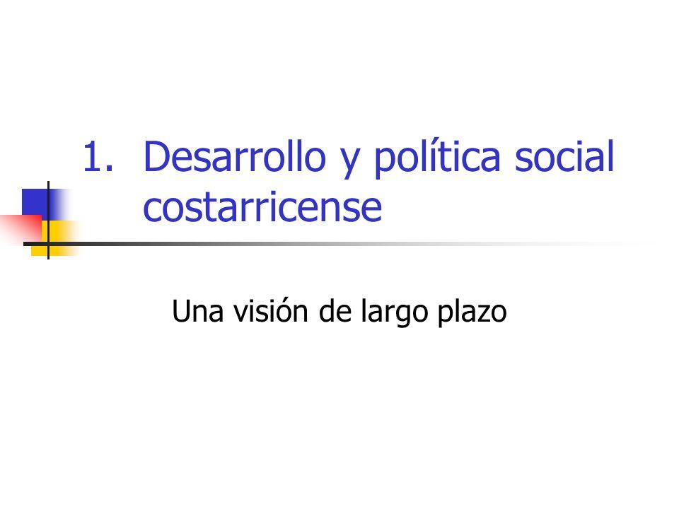 1.Desarrollo y política social costarricense Una visión de largo plazo