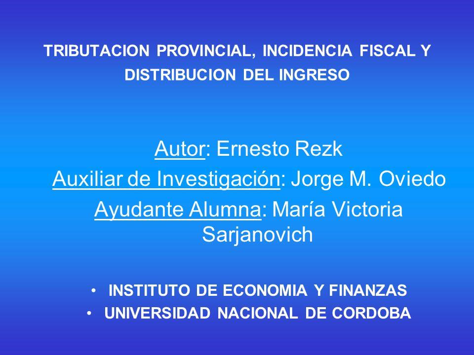 TRIBUTACION PROVINCIAL, INCIDENCIA FISCAL Y DISTRIBUCION DEL INGRESO Autor: Ernesto Rezk Auxiliar de Investigación: Jorge M.