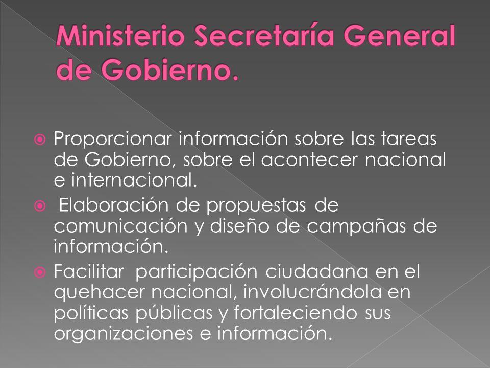 Proporcionar información sobre las tareas de Gobierno, sobre el acontecer nacional e internacional. Elaboración de propuestas de comunicación y diseño