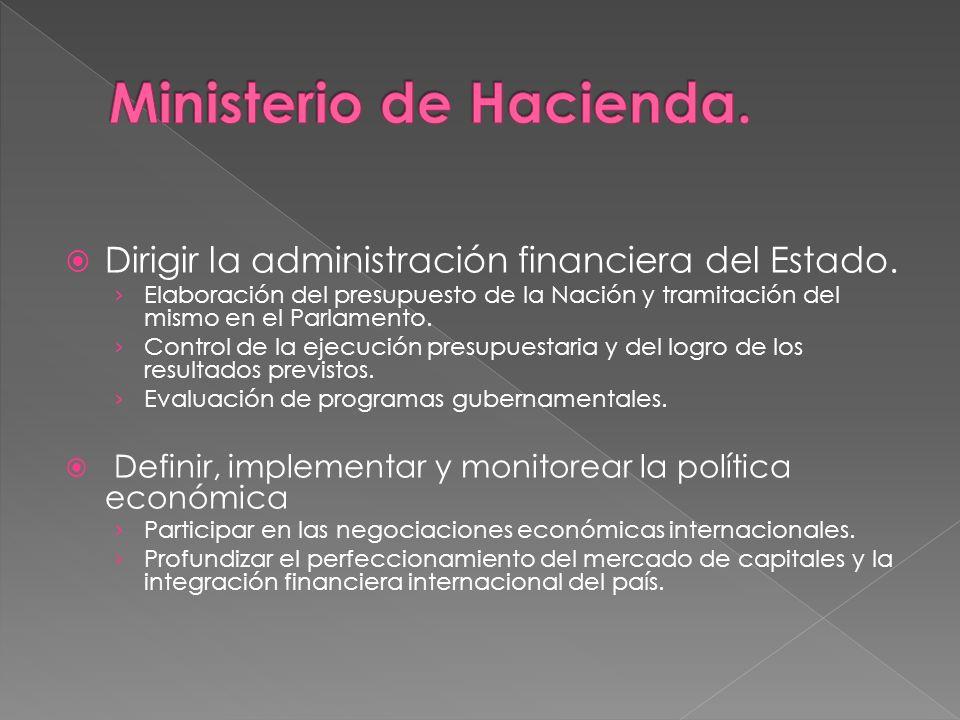 Dirigir la administración financiera del Estado. Elaboración del presupuesto de la Nación y tramitación del mismo en el Parlamento. Control de la ejec
