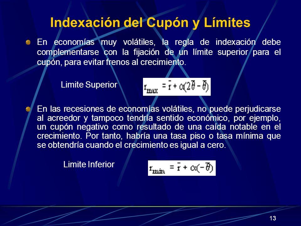 13 Indexación del Cupón y Límites En economías muy volátiles, la regla de indexación debe complementarse con la fijación de un límite superior para el