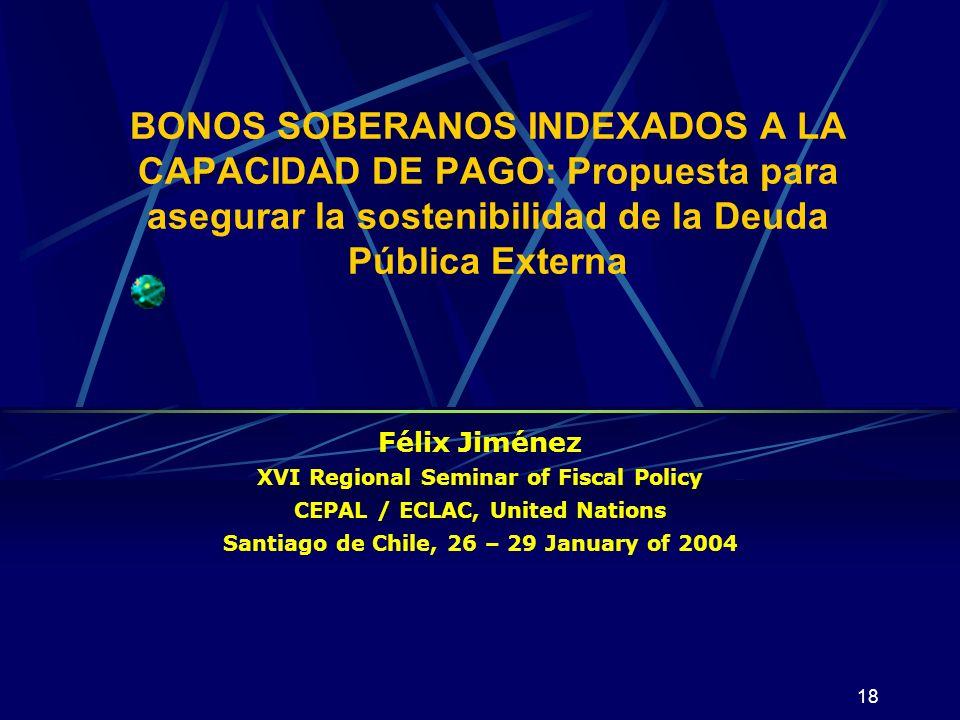 18 BONOS SOBERANOS INDEXADOS A LA CAPACIDAD DE PAGO: Propuesta para asegurar la sostenibilidad de la Deuda Pública Externa Félix Jiménez XVI Regional