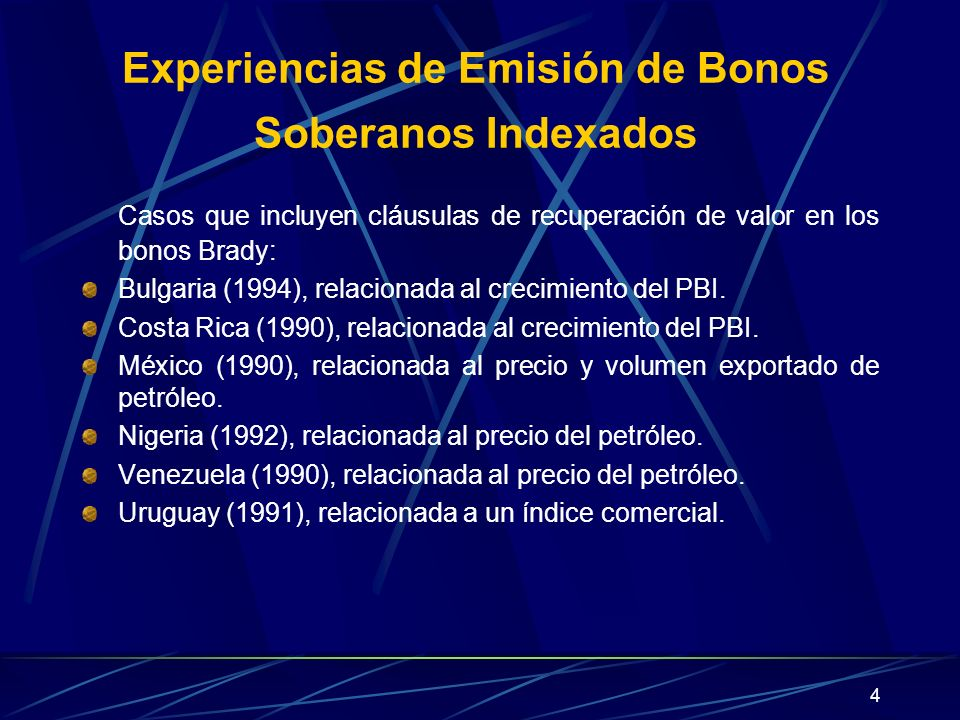 4 Experiencias de Emisión de Bonos Soberanos Indexados Casos que incluyen cláusulas de recuperación de valor en los bonos Brady: Bulgaria (1994), rela