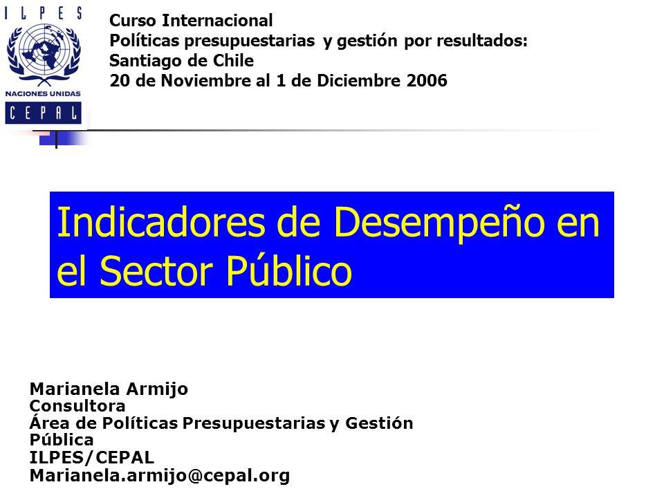 Indicadores de Desempeño en el Sector Público Curso Internacional Políticas presupuestarias y gestión por resultados: Santiago de Chile 20 de Noviembr