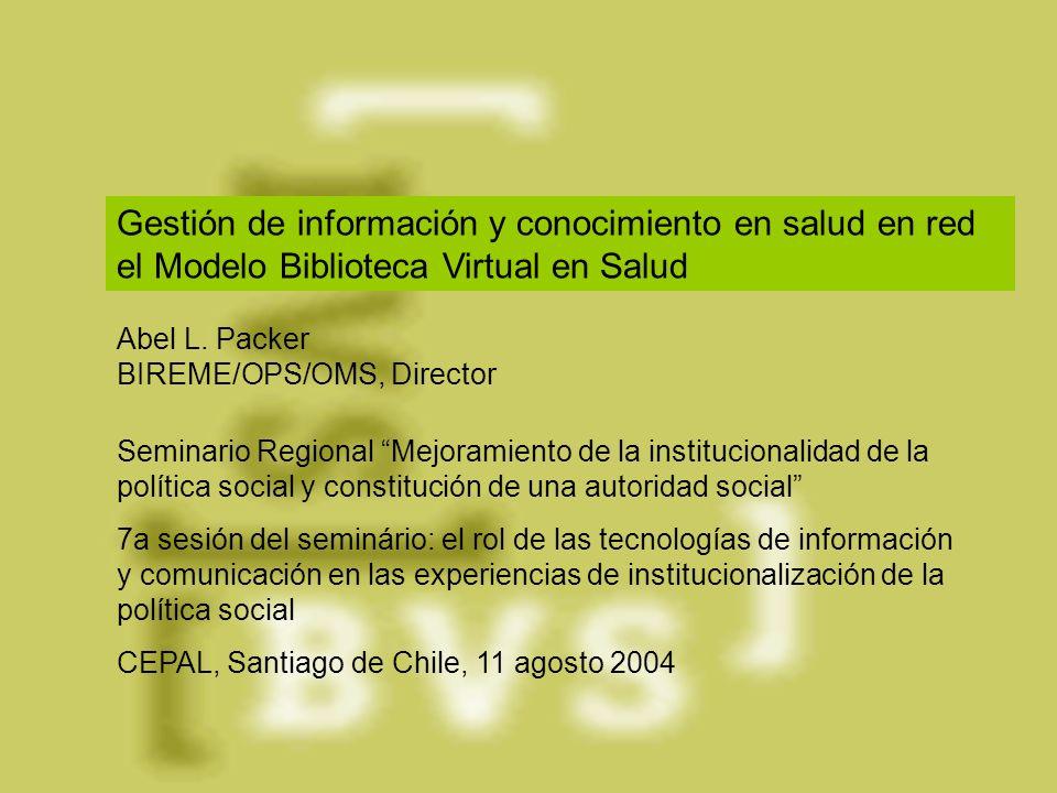 Abel L. Packer BIREME/OPS/OMS, Director Seminario Regional Mejoramiento de la institucionalidad de la política social y constitución de una autoridad