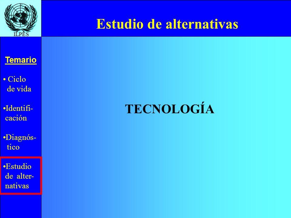 Ciclo de vida Identifi- cación Diagnós- tico Estudio de alter- nativas Temario ILPES Estudio de alternativas TECNOLOGÍA