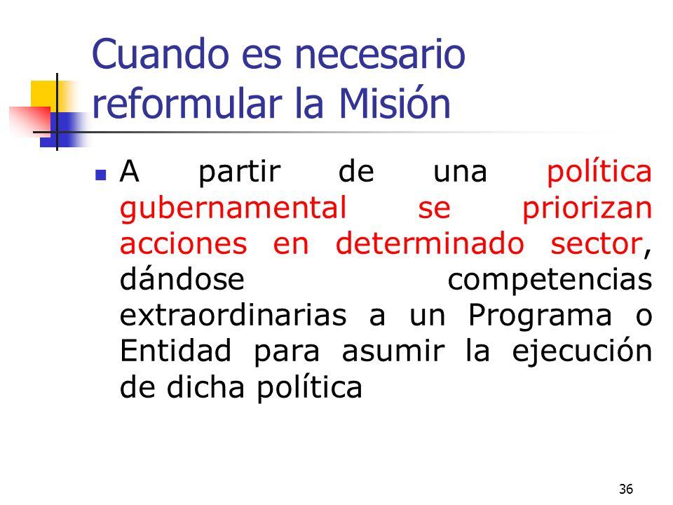 35 Cuando es necesario reformular la Misión A partir de un diagnóstico organizacional se detecta que es necesario una ampliación de la cobertura de lo
