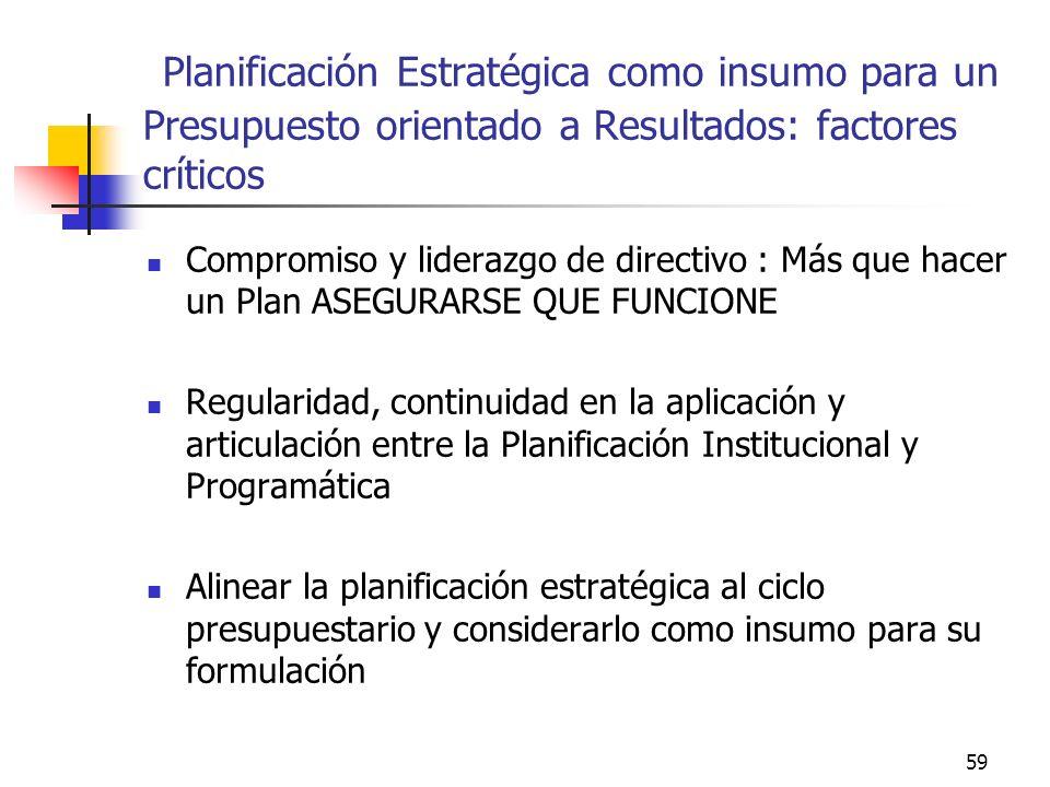 58 Planificación Estratégica como insumo para un Presupuesto orientado a Resultados: factores críticos Rol de las entidades centrales con competencias