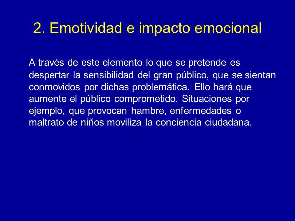 2. Emotividad e impacto emocional A través de este elemento lo que se pretende es despertar la sensibilidad del gran público, que se sientan conmovido