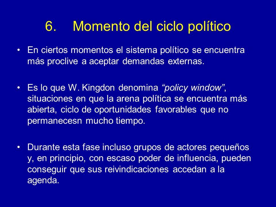6.Momento del ciclo político En ciertos momentos el sistema político se encuentra más proclive a aceptar demandas externas. Es lo que W. Kingdon denom