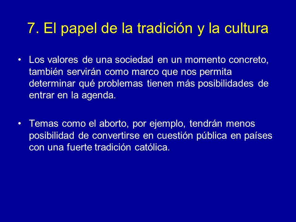 7. El papel de la tradición y la cultura Los valores de una sociedad en un momento concreto, también servirán como marco que nos permita determinar qu