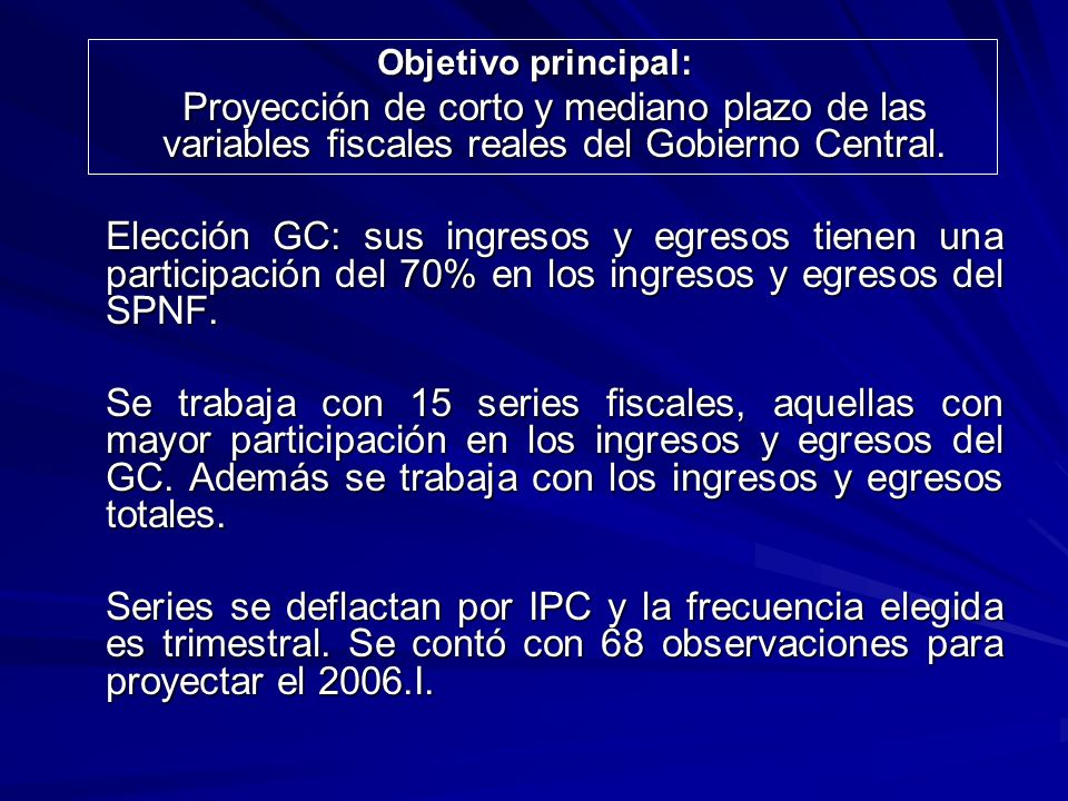 Objetivo principal: Proyección de corto y mediano plazo de las variables fiscales reales del Gobierno Central.