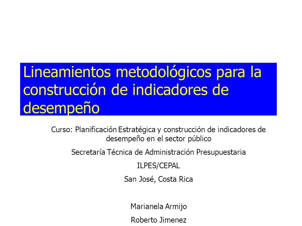 Lineamientos metodológicos para la construcción de indicadores de desempeño Curso: Planificación Estratégica y construcción de indicadores de desempeñ