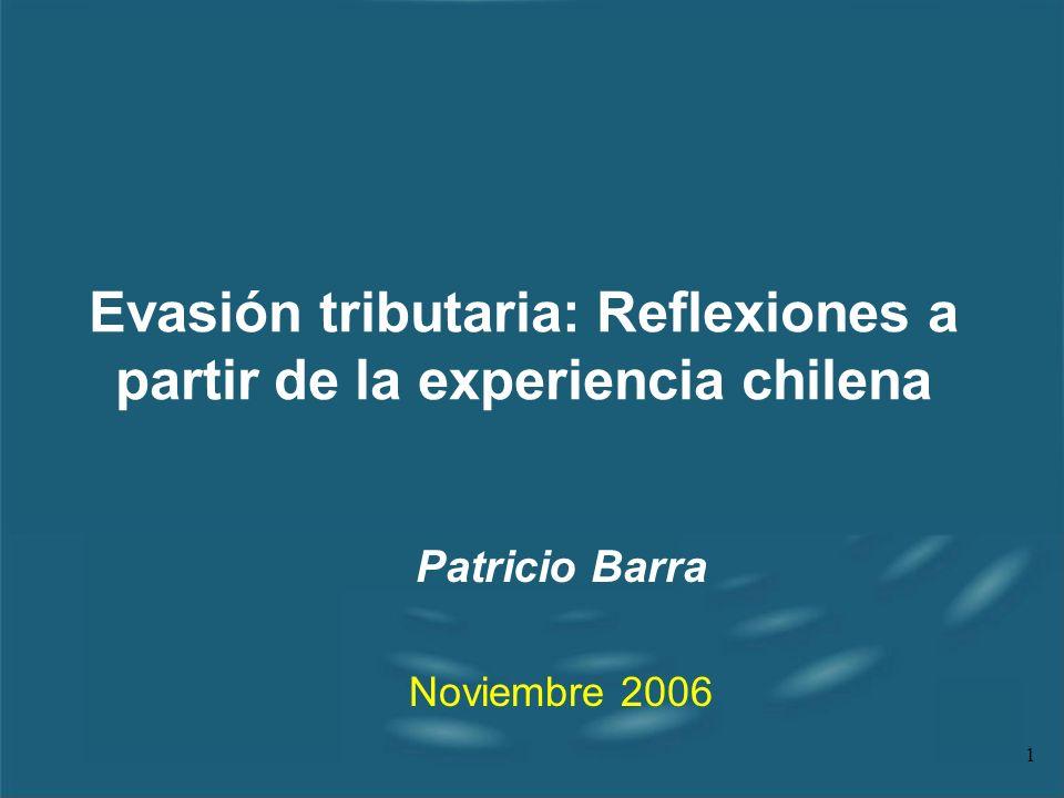 1 Evasión tributaria: Reflexiones a partir de la experiencia chilena Patricio Barra Noviembre 2006