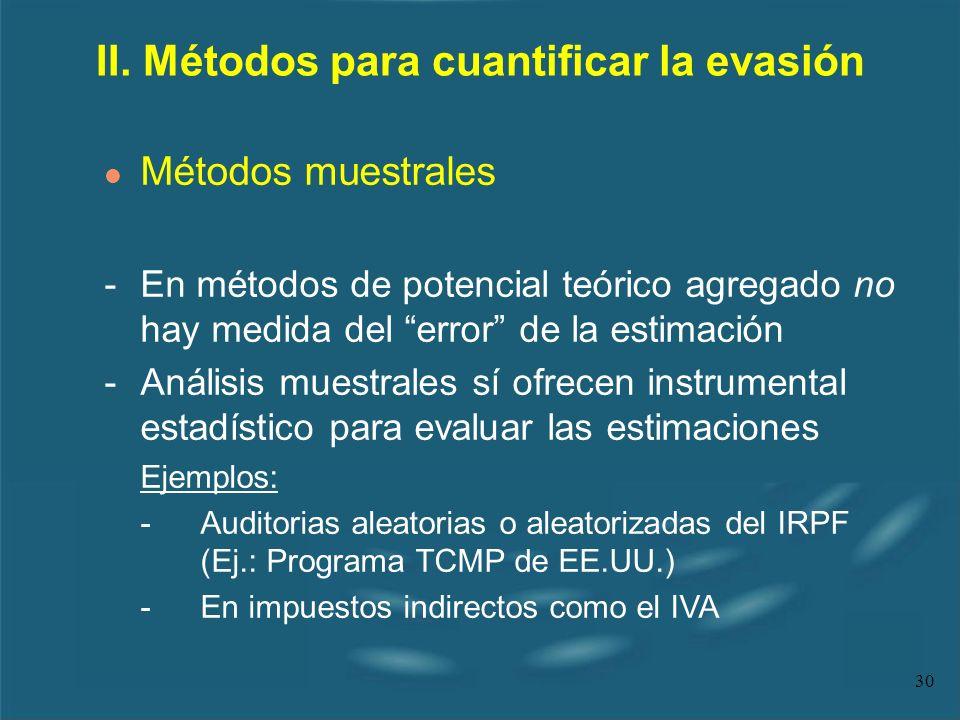 30 II. Métodos para cuantificar la evasión l Métodos muestrales - En métodos de potencial teórico agregado no hay medida del error de la estimación -