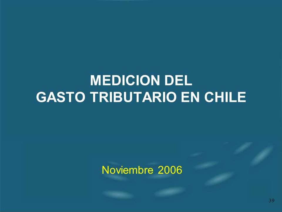 39 MEDICION DEL GASTO TRIBUTARIO EN CHILE Noviembre 2006