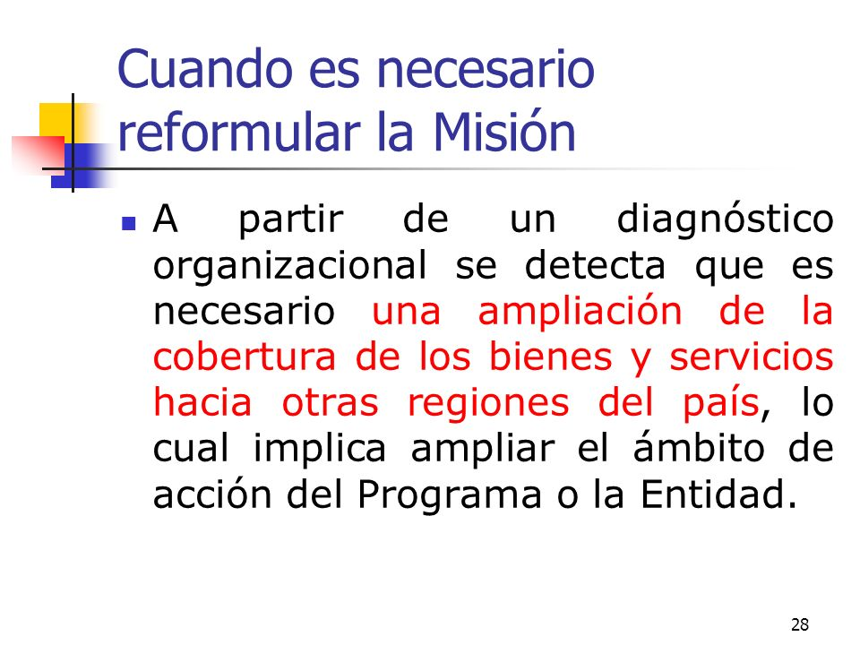 27 Cuando es necesario reformular la Misión El Programa o Entidad ha tenido una evaluación que recomienda la revisión del tipo de productos que provee