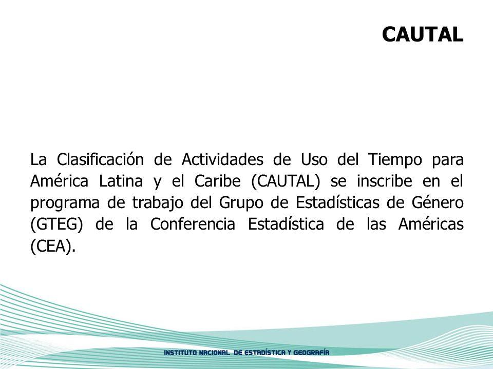 CAUTAL La Clasificación de Actividades de Uso del Tiempo para América Latina y el Caribe (CAUTAL) se inscribe en el programa de trabajo del Grupo de E