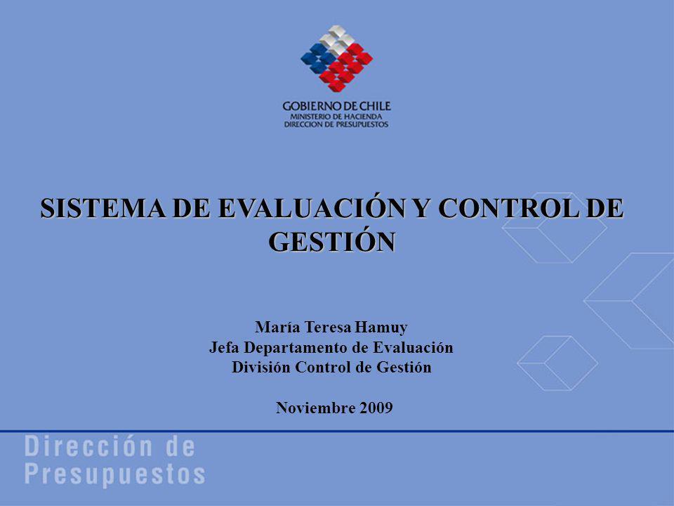1 1 Noviembre 2009 María Teresa Hamuy Jefa Departamento de Evaluación División Control de Gestión SISTEMA DE EVALUACIÓN Y CONTROL DE GESTIÓN
