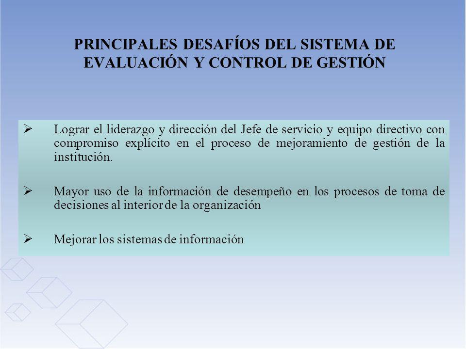 PRINCIPALES DESAFÍOS DEL SISTEMA DE EVALUACIÓN Y CONTROL DE GESTIÓN Lograr el liderazgo y dirección del Jefe de servicio y equipo directivo con compro