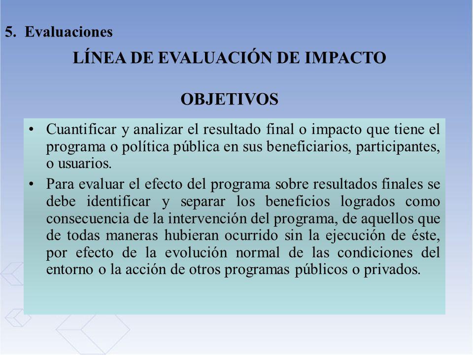 Cuantificar y analizar el resultado final o impacto que tiene el programa o política pública en sus beneficiarios, participantes, o usuarios. Para eva