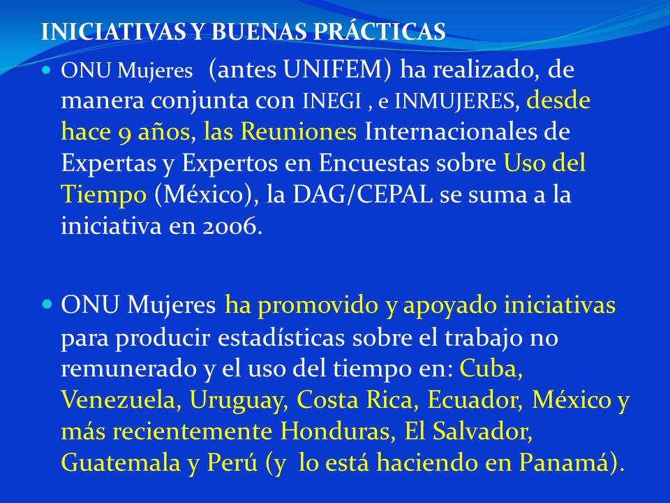 INICIATIVAS Y BUENAS PRÁCTICAS ONU Mujeres (antes UNIFEM) ha realizado, de manera conjunta con INEGI, e INMUJERES, desde hace 9 años, las Reuniones In