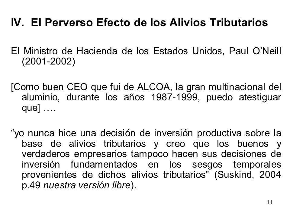 11 IV. El Perverso Efecto de los Alivios Tributarios El Ministro de Hacienda de los Estados Unidos, Paul ONeill (2001-2002) [Como buen CEO que fui de