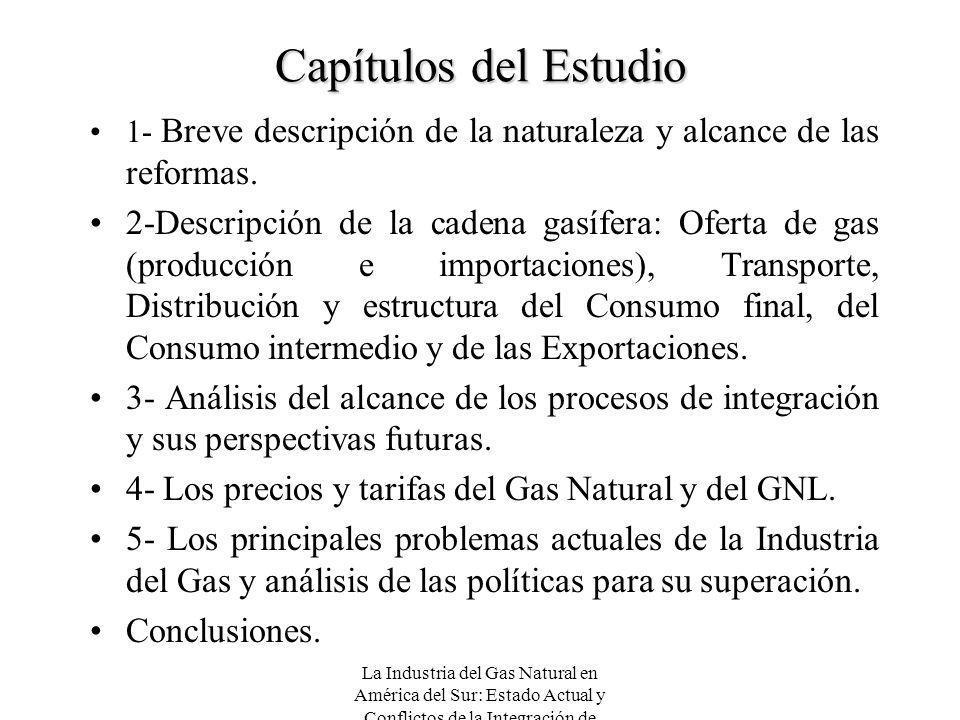 La Industria del Gas Natural en América del Sur: Estado Actual y Conflictos de la Integración de Mercados Capítulos del Estudio 1- Breve descripción d