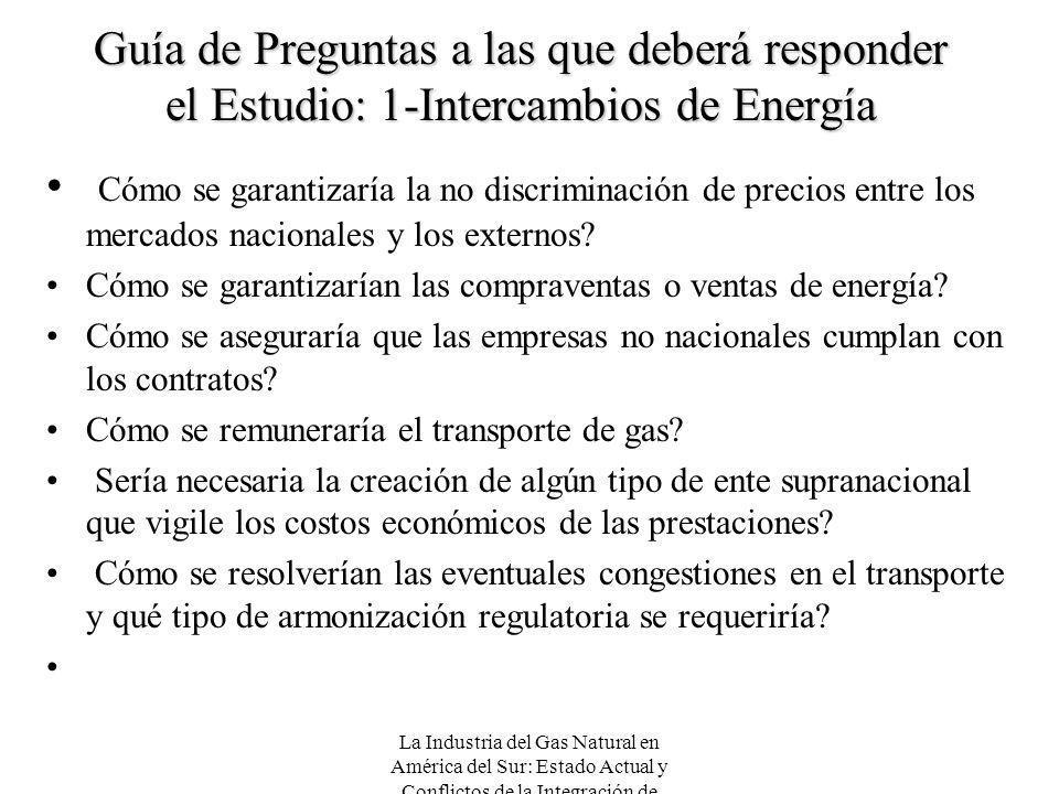 La Industria del Gas Natural en América del Sur: Estado Actual y Conflictos de la Integración de Mercados Guía de Preguntas a las que deberá responder