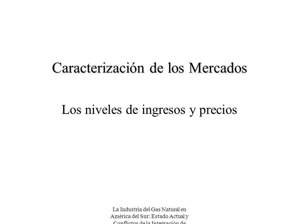 La Industria del Gas Natural en América del Sur: Estado Actual y Conflictos de la Integración de Mercados Caracterización de los Mercados Los niveles