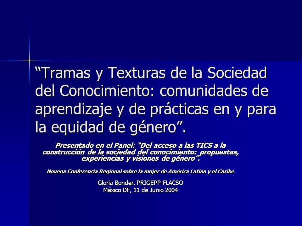 Tramas y Texturas de la Sociedad del Conocimiento: comunidades de aprendizaje y de prácticas en y para la equidad de género.