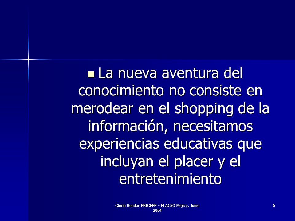 6 La nueva aventura del conocimiento no consiste en merodear en el shopping de la información, necesitamos experiencias educativas que incluyan el placer y el entretenimiento La nueva aventura del conocimiento no consiste en merodear en el shopping de la información, necesitamos experiencias educativas que incluyan el placer y el entretenimiento