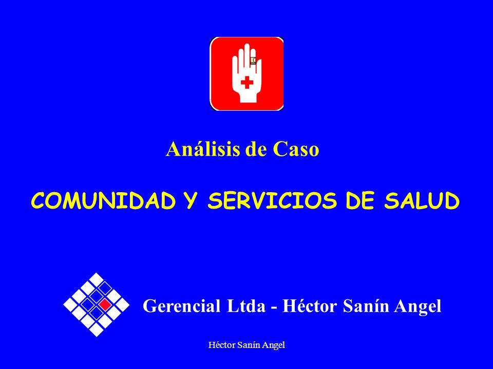 Héctor Sanín Angel Gerencial Ltda - Héctor Sanín Angel Análisis de Caso COMUNIDAD Y SERVICIOS DE SALUD